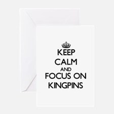 Keep Calm and focus on Kingpins Greeting Cards