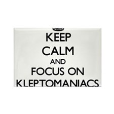 Keep Calm and focus on Kleptomaniacs Magnets