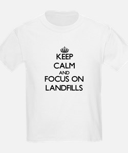 Keep Calm and focus on Landfills T-Shirt