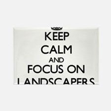 Keep Calm and focus on Landscapers Magnets