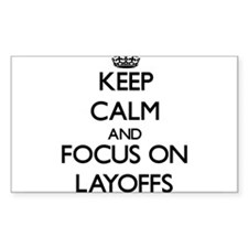 Keep Calm and focus on Layoffs Decal