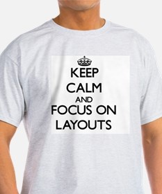 Keep Calm and focus on Layouts T-Shirt