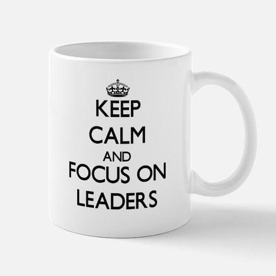 Keep Calm and focus on Leaders Mugs
