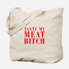 taste my meat bitch Tote Bag