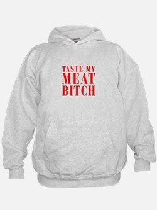 taste my meat bitch Hoodie