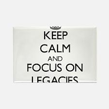 Keep Calm and focus on Legacies Magnets