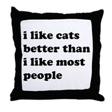 I Like Cats Better Than I Like Most People Throw P