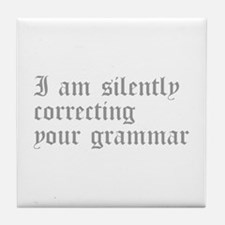 silently correcting grammar-old gray Tile Coaster