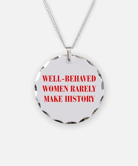 Well behaved women rarely make history-BOD-RED Nec