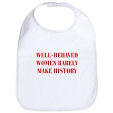 Well behaved women rarely make history-BOD-RED Bib