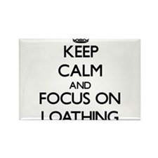 Keep Calm and focus on Loathing Magnets
