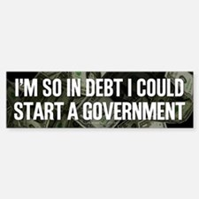 So In Debt Bumper Bumper Bumper Sticker