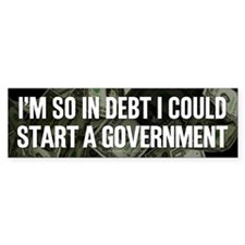 So In Debt Bumper Bumper Sticker