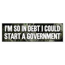 So In Debt Bumper Bumper Sticker