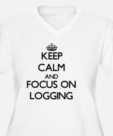 Keep Calm and focus on Logging Plus Size T-Shirt