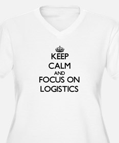 Keep Calm and focus on Logistics Plus Size T-Shirt