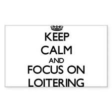 Keep Calm and focus on Loitering Decal