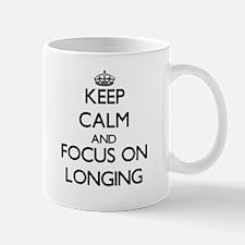 Keep Calm and focus on Longing Mugs