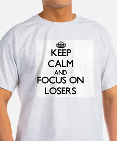 Keep Calm and focus on Losers T-Shirt