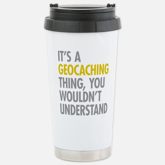 Its A Geocaching Thing Stainless Steel Travel Mug