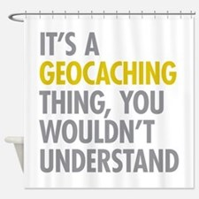 Its A Geocaching Thing Shower Curtain