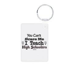 I Teach High Schoolers Keychains