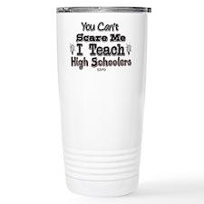 I Teach High Schoolers Travel Mug