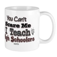 I Teach High Schoolers Mugs