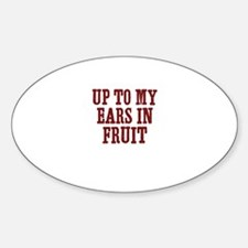 up to my ears in fruit Oval Decal