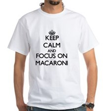 Keep Calm and focus on Macaroni T-Shirt