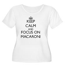 Keep Calm and focus on Macaroni Plus Size T-Shirt
