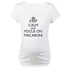 Keep Calm and focus on Macaroni Shirt