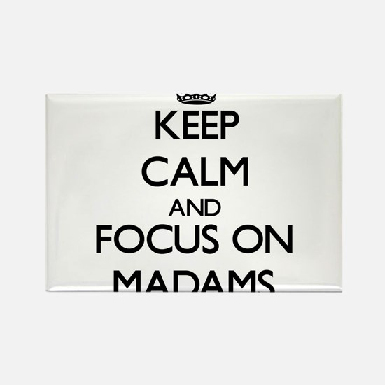 Keep Calm and focus on Madams Magnets