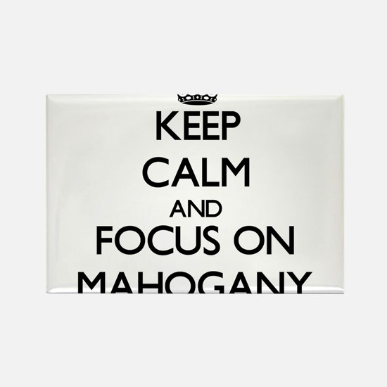 Keep Calm and focus on Mahogany Magnets