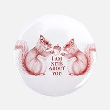 """Nuts about you 3.5"""" Button"""