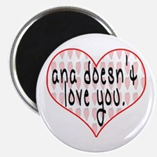 Ana Doesn't Love You Magnet
