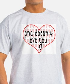 Ana Doesn't Love You Ash Grey T-Shirt