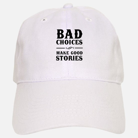 Bad Choices Make Good Stories Baseball Baseball Baseball Cap