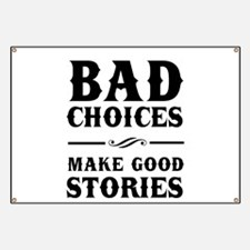 Bad Choices Make Good Stories Banner