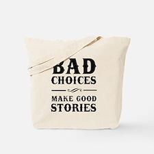 Bad Choices Make Good Stories Tote Bag