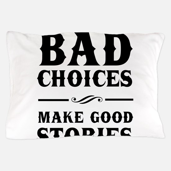 Bad Choices Make Good Stories Pillow Case