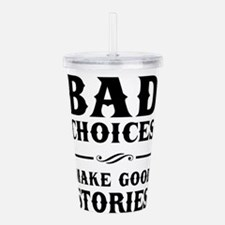 Bad Choices Make Good Stories Acrylic Double-wall
