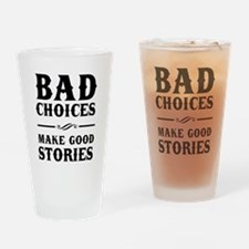 Bad Choices Make Good Stories Drinking Glass