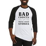 Bad behavior makes good stories Baseball Tee