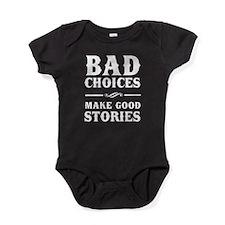 Bad Choices Make Good Stories Baby Bodysuit