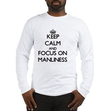 Keep Calm and focus on Manliness Long Sleeve T-Shi