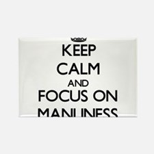 Keep Calm and focus on Manliness Magnets