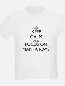 Keep Calm and focus on Manta Rays T-Shirt