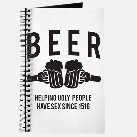 BEER helping ugly people have sex since 1516 Journ