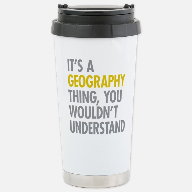 Its A Geography Thing Stainless Steel Travel Mug